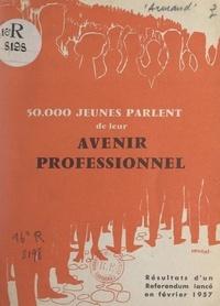 Michel Armand et Étienne Benoist - 50.000 jeunes parlent de leur avenir professionnel - Résultats d'un référendum lancé en février 1957.