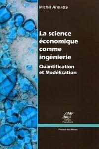 Michel Armatte - La science économique comme ingénierie - Quantification et Modélisation.