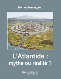 Michel Armengaud - L'Atlantide : mythe ou réalité ?.
