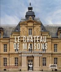 Michel Arnold et Jacques Barreau - Le château de Maisons - De la résidence aristocratique au monument historique.