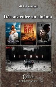 Michel Arouimi - Déconstruire au cinéma.