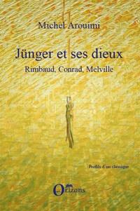 Michel Arouimi - Jünger et ses dieux - Rimbaud, Conrad, Merville.