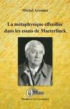 Michel Arouimi - La métaphysique effeuillée dans les essais de Maeterlinck.