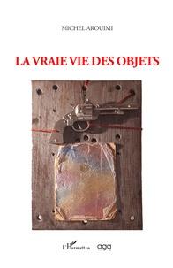Michel Arouimi - La vraie vie des objets.