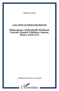 Michel Arouimi - Les Apocalypses secrètes - Shakespeare, Eichendorff, Rimbaud, Conrad, Claudel, Tchékhov, Ramuz, Bosco, Carlo Levi.