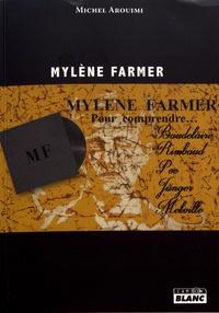 Michel Arouimi - Mylène Farmer, pour comprendre... - Baudelaire, Poe, Rimbaud, Jünger et Melville.