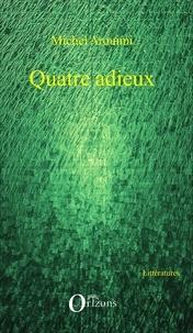 Michel Arouimi - Quatre adieux.