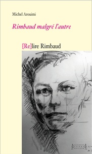 Michel Arouimi - Rimbaud malgré l'autre.