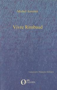 Michel Arouimi - Vivre Rimbaud selon CF Ramuz et Henri Bosco.
