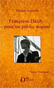 Michel Aroumi - Françoise Hardy : pour un public majeur.