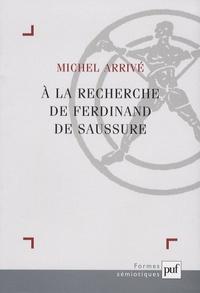 Michel Arrivé - A la recherche de Ferdinand Saussure.