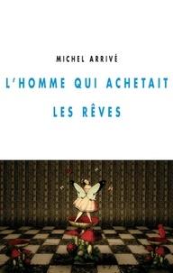 Michel Arrivé - L'homme qui achetait les rêves.