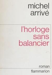 Michel Arrivé - L'Horloge sans balancier - Apologue en forme de roman.