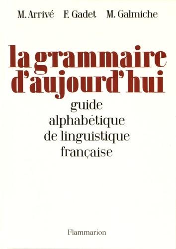 Michel Arrivé et Françoise Gadet - La grammaire d'aujourd'hui : guide alphabétique de linguistique française.