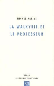 Michel Arrivé - La Walkyrie et le professeur.
