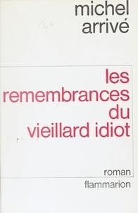 Michel Arrivé - Les Remembrances du vieillard idiot, d'Alfred Hellequin - Avec des fragments de la biographie d'Adolphe Ripotois et de ses oeuvres inédites.