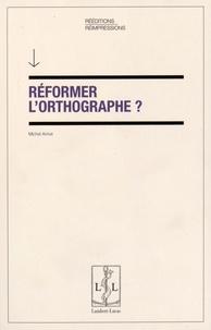 Michel Arrivé - Réformer l'orthographe ?.