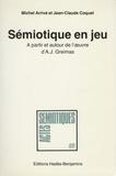 Michel Arrivé et Jean-Claude Coquet - Sémiotique en jeu - A partir et autour de l'oeuvre d'A. J. Greimas.