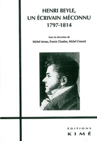 Michel Arrous et Francis Claudon - Henri Beyle, un écrivain méconnu (1797-1814).