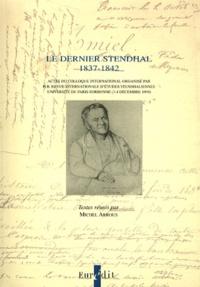 Michel Arrous - Le dernier Stendhal (1837-1842).