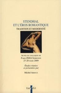 Michel Arrous - Stendhal et l'Eros romantique - Tradition et modernité - Actes du colloque de Paris-INHA Sorbonne, 27-28 mars 2009.