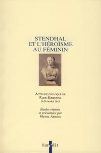 Michel Arrous - Stendhal et l'héroïsme au féminin.