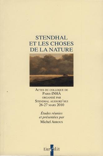 Michel Arrous - Stendhal et les choses de la nature - Actes du colloque de Paris-INHA, organisé par Stendhal aujourd'hui, 26-27 mars 2010.
