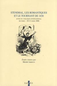 Michel Arrous - Stendhal, les romantiques et le tournant de 1830 - Actes du colloque international de Paris, 10-11 mars 2006.