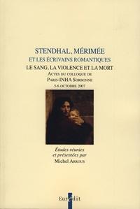 Michel Arrous - Stendhal, Mérimée et les écrivains romantiques - Le sang, la violence et la mort : Actes du colloque de Paris-INHA Sorbonne, 5-6 octobre 2007.