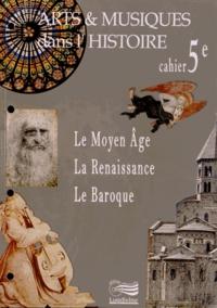 Michel Asselineau - Arts & musiques dans l'histoire 5e - Le Moyen Age, la Renaissance, le Baroque.