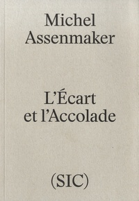 Michel Assenmaker - L'écart et l'accolade.