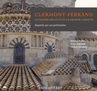 Michel Astier et Alain Falvard - Clermont-Ferrand, la chaîne des Puys et la Grande Limagne.
