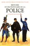 Michel Auboin et Arnaud Teyssier - Histoire et Dictionnaire de la Police - Du Moyen Age à nos jours.