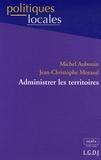 Michel Aubouin et Jean-Christophe Moraud - Administrer les territoires - Nouvelles données, nouveaux enjeux.