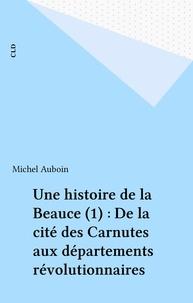 Michel Aubouin - Histoire de la beauce (tome 1).