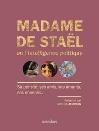 Michel Aubouin - Madame de Staël ou l'intelligence politique.