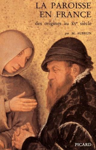 Michel Aubrun - La paroisse en France - Des origines au XVe siècle.
