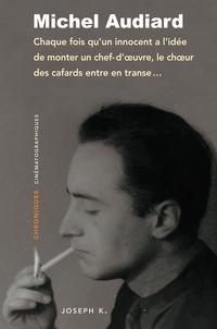 Michel Audiard - Chaque fois qu'un innocent a l'idée de monter un chef-d'oeuvre, le choeur des cafards entre en transe - Chroniques cinématographiques 1946-1949.