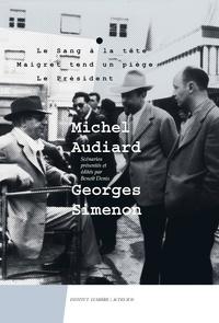 Michel Audiard et Georges Simenon - Michel Audiard - Georges Simenon - Tome 1, Le sang à la tête ; Maigret tend un piège ; Le président.