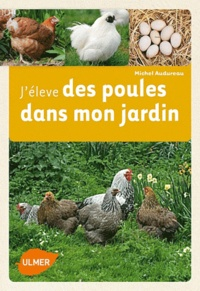 Michel Audureau - J'élève des poules dans mon jardin.