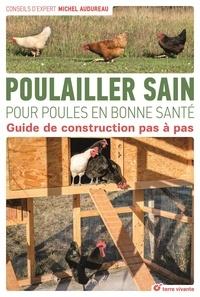 Michel Audureau - Poulailler sain pour poules en bonne santé - Guide de construction pas à pas.