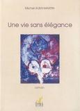 Michel Auer-Martin - Une vie sans élégance.