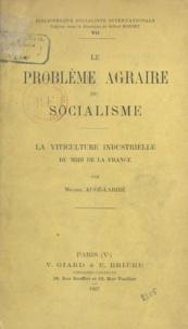 Michel Auge-Laribe et Alfred Bonnet - Le problème agraire du socialisme - La viticulture industrielle du Midi de la France.