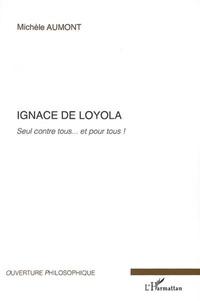 Michel Aumont - Ignace de Loyola - Seul contre tous... et pour tous !.