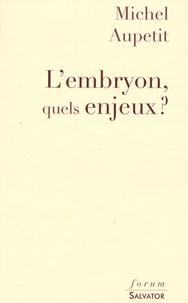 Michel Aupetit - L'embryon, quels enjeux ?.