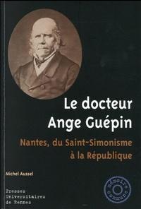 Michel Aussel - Le docteur Ange Guépin - Nantes, du Saint-Simonisme à la République.