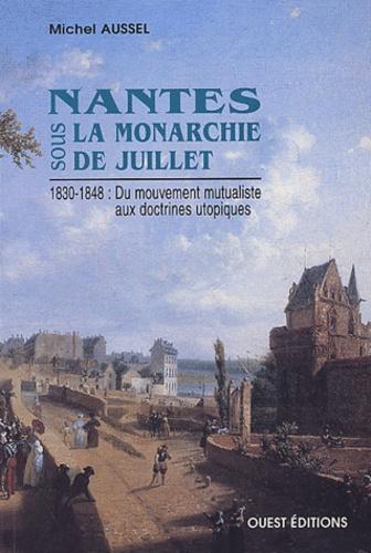 Michel Aussel - Nantes sous la Monarchie de Juillet 1830-1848 : du mouvement mutualiste aux doctrines utopiques.