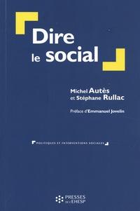Michel Autès et Stéphane Rullac - Dire le social.