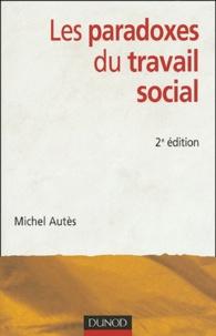 Michel Autès - Les paradoxes du travail social.