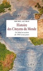 Michel Auvray - Histoire des citoyens du Monde - Un idéal en action, de 1945 à nos jours.